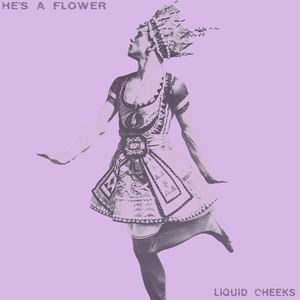 Liquid Cheeks - He's A Flower