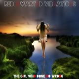Red Hearted Vibrations - The Girl Who Done No Wrong