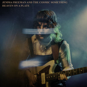 Jemma Freeman and The Cosmic Something - Heaven On A Plate