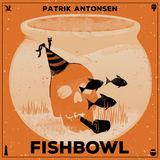 Patrik Antonsen - Fishbowl