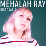 Mehalah Ray - Disposable