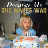 She Makes War - Devastate Me
