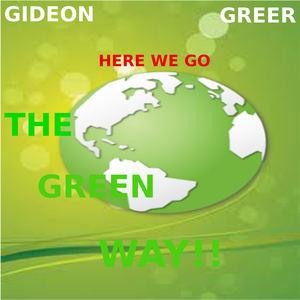 GIDEON GREER - Here We Go-The Green Way !!