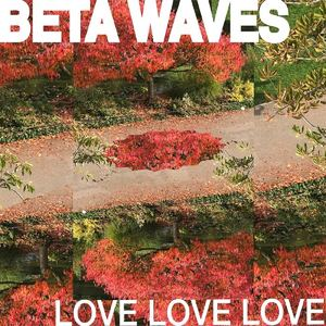 BETA WAVES - LoveLoveLove