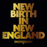 Phosphorescent - Phosphorescent 'New Birth In New England' single (Dead Oceans)