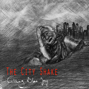 Calling Blue Jay - The City Shake