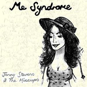 Jen Stevens & The Hiccups - Me Syndrome