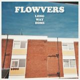 FLOWVERS - Long Way Home