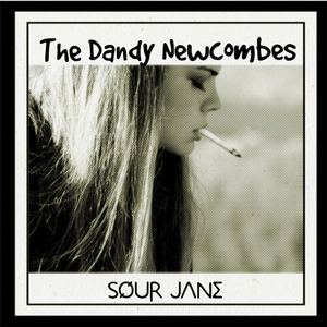 The Dandy Newcombes - Sour Jane