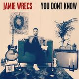 Jamie Wrecs - You Don't Know