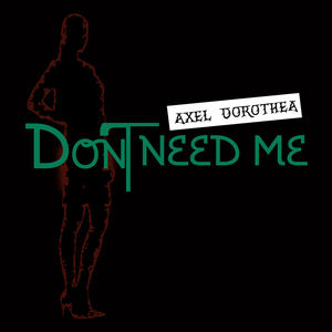 Axel Dorothea - Dont Need Me