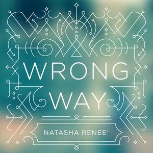Natasha Renee' - Wrong Way