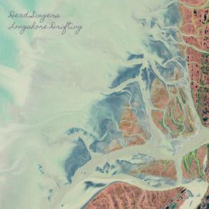 Dead Singers - Longshore Drifting