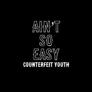 Counterfeit Youth - Ain't So Easy