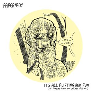 Paper/Boy - It's All Flirting And Fun