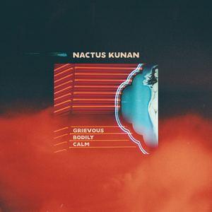 Nactus Kunan - Grievous Bodily Calm