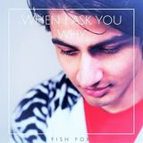 Fish Fox - When I Ask You Why