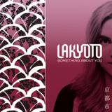 LaKyoto - Something About You