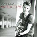 Jon Dearing - Matter To Me