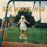 She Makes War - Undone