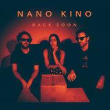 Nano Kino - Back Soon