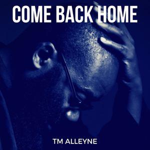 TM Alleyne - COME BACK HOME