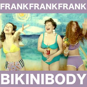 Frank Frank Frank - Bikini Body