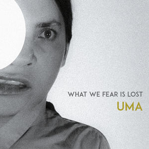 UMA  - What we fear is Lost