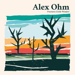 Alex Ohm - Fractures (Little Wonder)