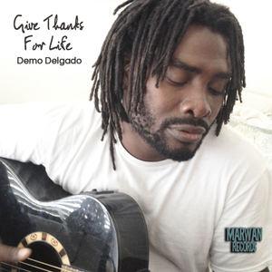 Demo Delgado - Give Thanks For Life