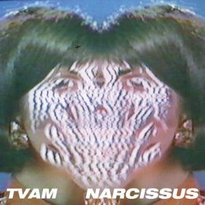 TVAM - Narcissus