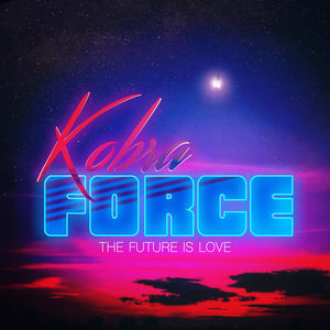 Kobra Force - The Future Is Love