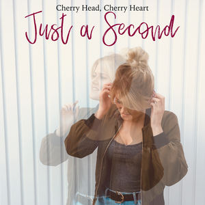 Cherry Head, Cherry Heart - Just A Second