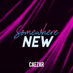 Caezar - Somewhere New