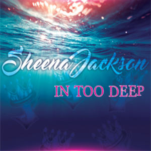 Sheena Jackson    - In Too Deep