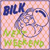 BILK - Next Weekend