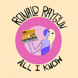 Ronald Raygun - All I know