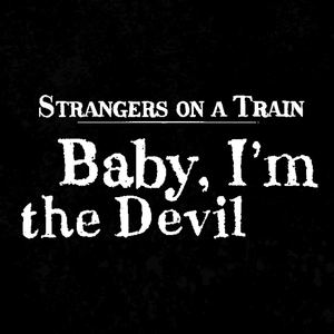 Strangers on a Train - Baby, I'm the Devil