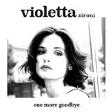 Violetta Zironi - One More Goodbye