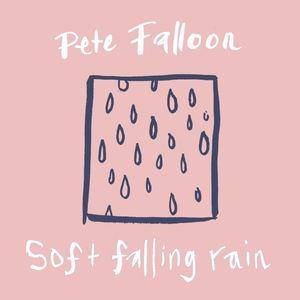 Pete Falloon - Soft Falling Rain