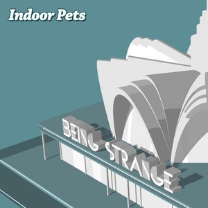 Indoor Pets - Being Strange