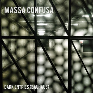 Massa Confusa - Dark Entries (Bauhaus)
