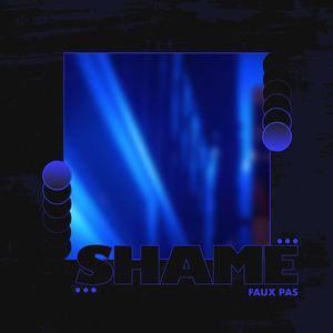 Faux Pas - SHAME