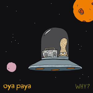 Oya Paya - Why?