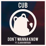 CUB - Don't Wanna Know ft. Clara Hurtado