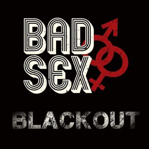 Bad Sex - Blackout