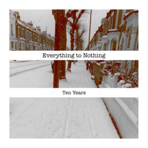 Everything to Nothing - Ten Years