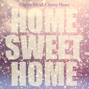 Cherry Head, Cherry Heart - Home Sweet Home