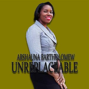 arshaunabartholomew - Unreplaceable