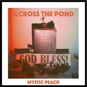 Mystic Peach - Across The Pond